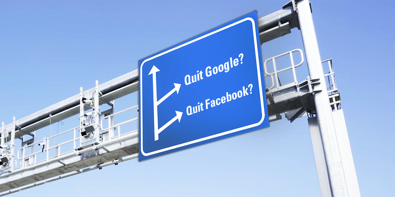 Quit Google and Facebook?